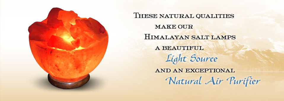 These natural qualities make our 	Himalayan salt lamps a beautiful 	light source and an exceptional Natural Air Purifier.